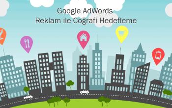 Google Reklam ile Coğrafi Hedefleme