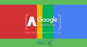 Google AdWords Reklam Sektöründe Google Reklam'ın Önemi