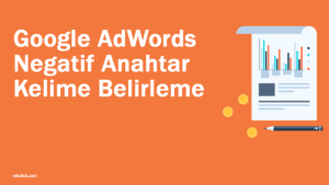Google AdWords Reklamı Negatif Anahtar Kelime Belirleme