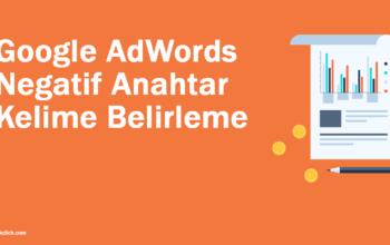 Google AdWords Reklamı: Negatif Anahtar Kelime Belirleme